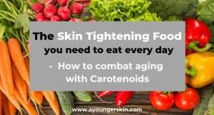 The Skin Tightening Foods you need to eat every day [Learn how to combat skin aging with carotenoids]
