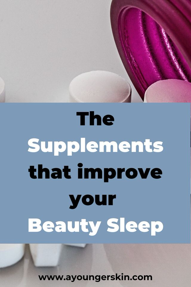 The supplements that give you better beauty sleep. And yes, quality sleep does make you look younger.