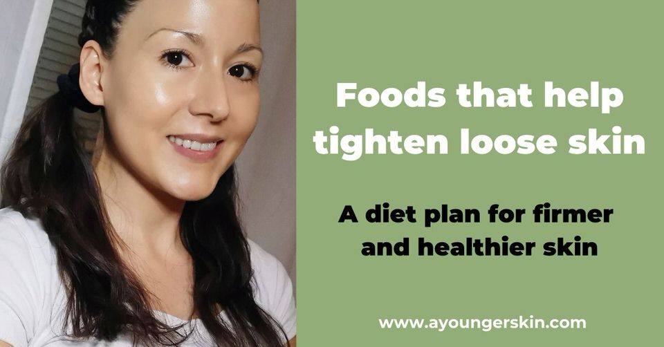 Foods that tighten loose skin [diet plan for skin tightening]
