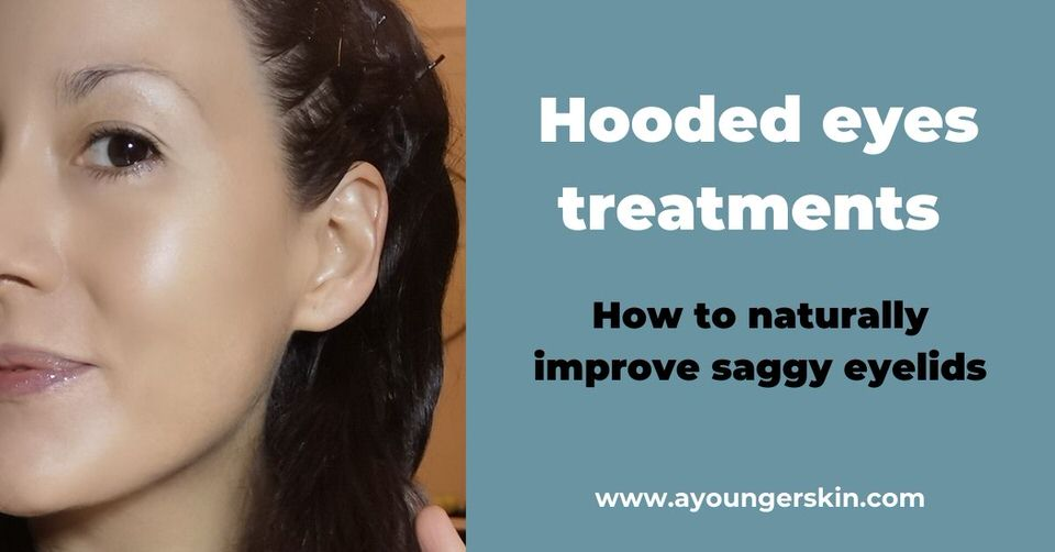 Hooded eyes treatments [How to naturally combat saggy eyelids]